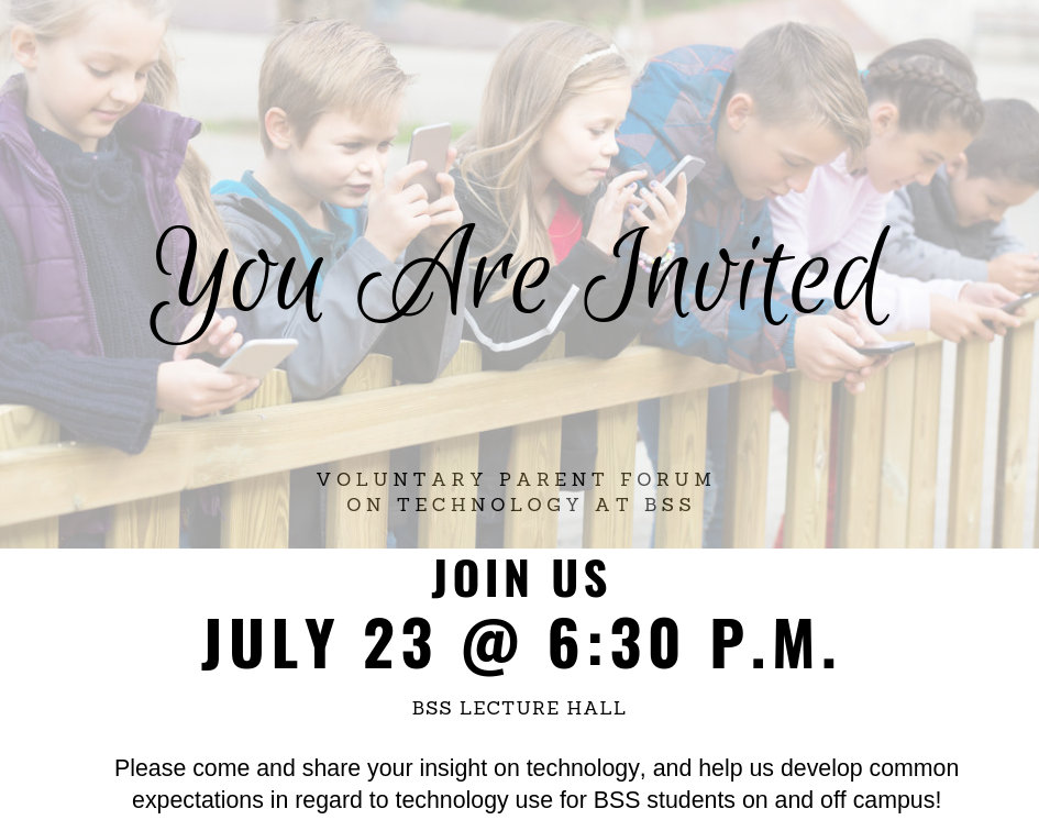 Please come and share your insight on technology, and help us develop common expectations in regard to technology use for BSS students on and off campus.   Voluntary Parent Forum on Technology, July 23 @ 6:30p, BSS Lecture Hall