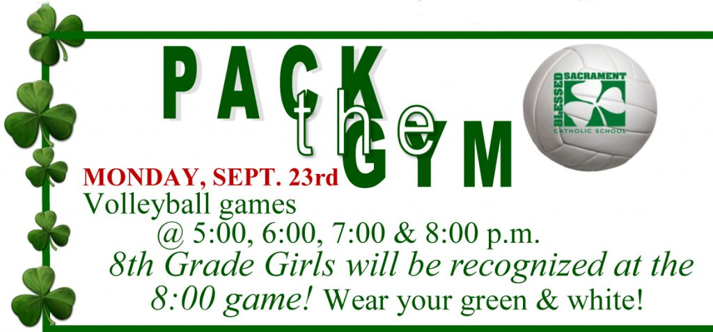 HELP US Pack the Gym, Sept. 23rd, Games begin at 5pm.  8th Grade girls will be recognized at the 8:00 game!  See you at the Gym.